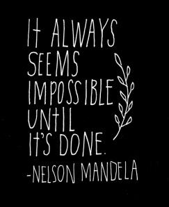 Tudo sempre parece impossível até ser feito.